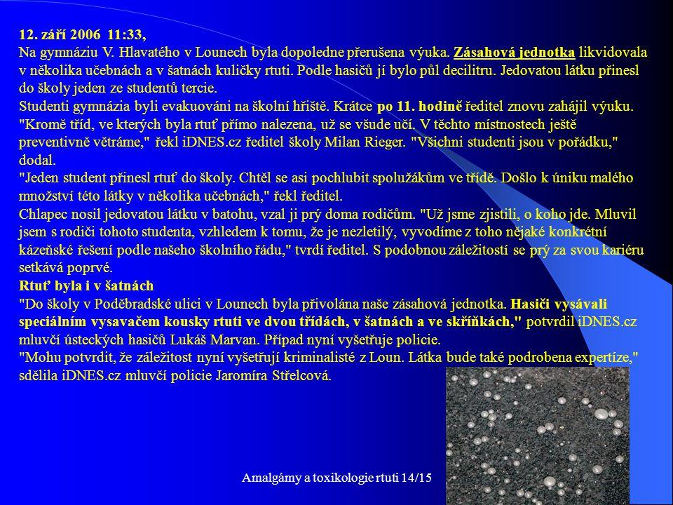 Amalgámy a toxikologie rtuti 14/1541 12. září 2006 11:33, Na gymnáziu V. Hlavatého v Lounech byla dopoledne přerušena výuka. Zásahová jednotka likvido