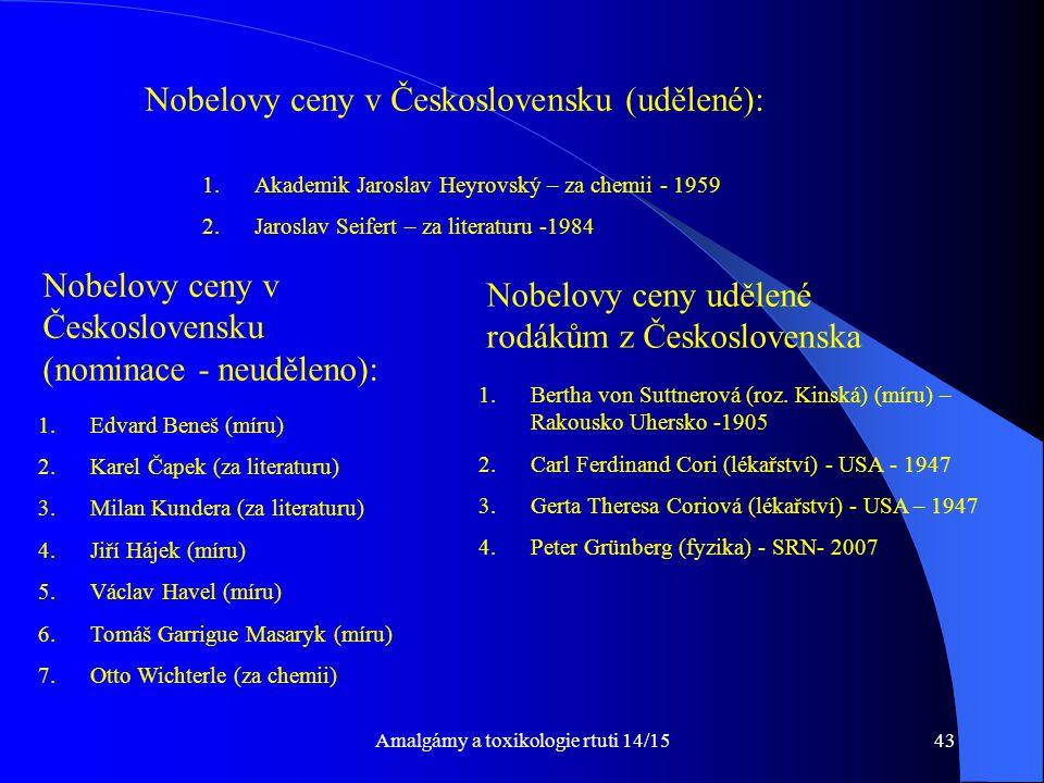 Amalgámy a toxikologie rtuti 14/1543 Nobelovy ceny v Československu (udělené): 1.Akademik Jaroslav Heyrovský – za chemii - 1959 2.Jaroslav Seifert – z