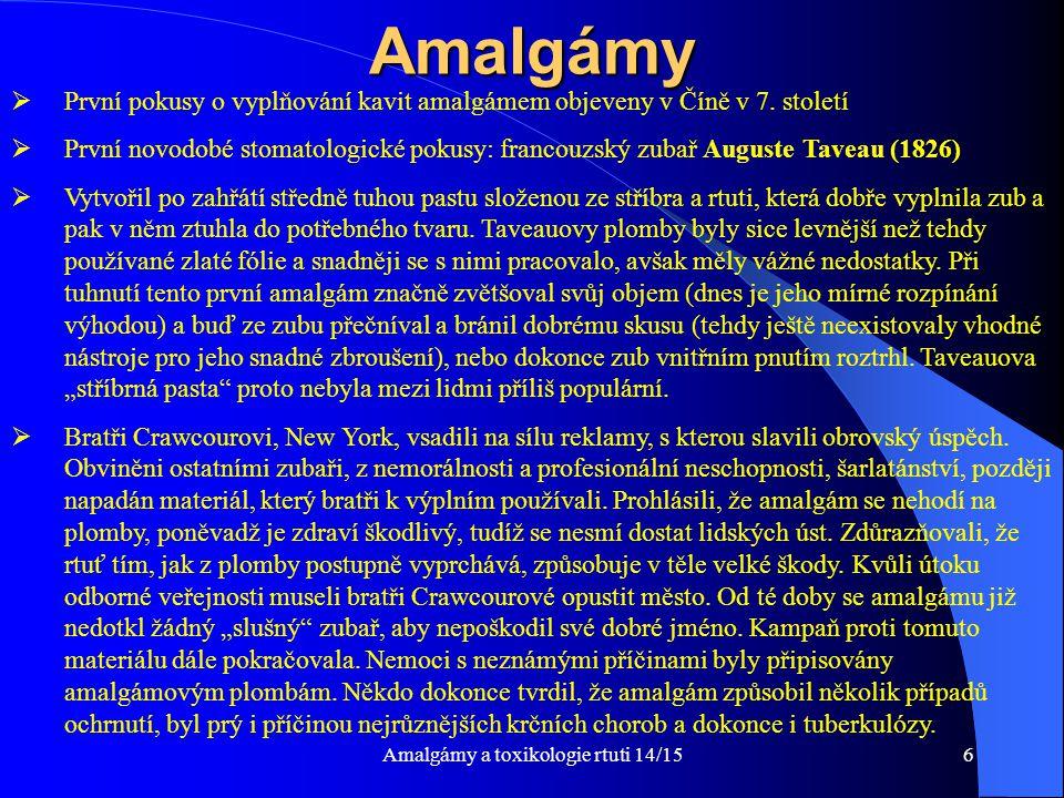 6Amalgámy  První pokusy o vyplňování kavit amalgámem objeveny v Číně v 7. století  První novodobé stomatologické pokusy: francouzský zubař Auguste T