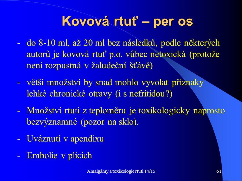 Amalgámy a toxikologie rtuti 14/1561 Kovová rtuť – per os -do 8-10 ml, až 20 ml bez následků, podle některých autorů je kovová rtuť p.o. vůbec netoxic