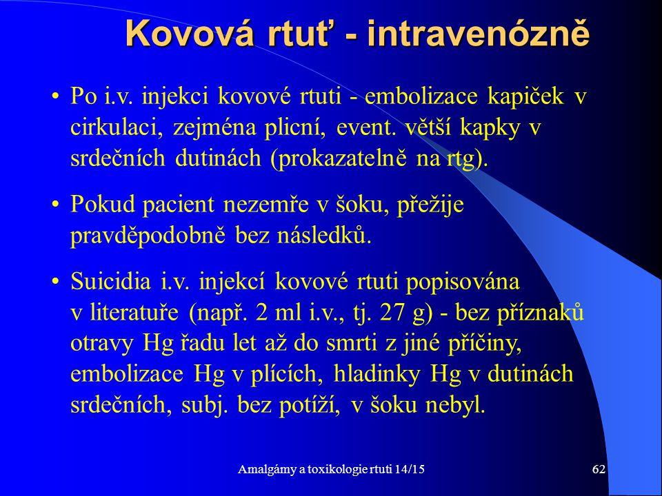 Amalgámy a toxikologie rtuti 14/1562 Kovová rtuť - intravenózně Po i.v. injekci kovové rtuti - embolizace kapiček v cirkulaci, zejména plicní, event.