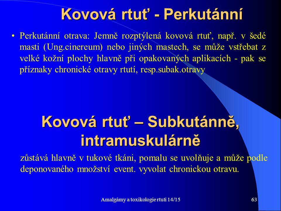 Amalgámy a toxikologie rtuti 14/1563 Kovová rtuť - Perkutánní Perkutánní otrava: Jemně rozptýlená kovová rtuť, např. v šedé masti (Ung.cinereum) nebo