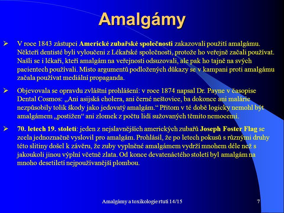 7 Amalgámy  V roce 1843 zástupci Americké zubařské společnosti zakazovali použití amalgámu. Někteří dentisté byli vyloučeni z Lékařské společnosti, p