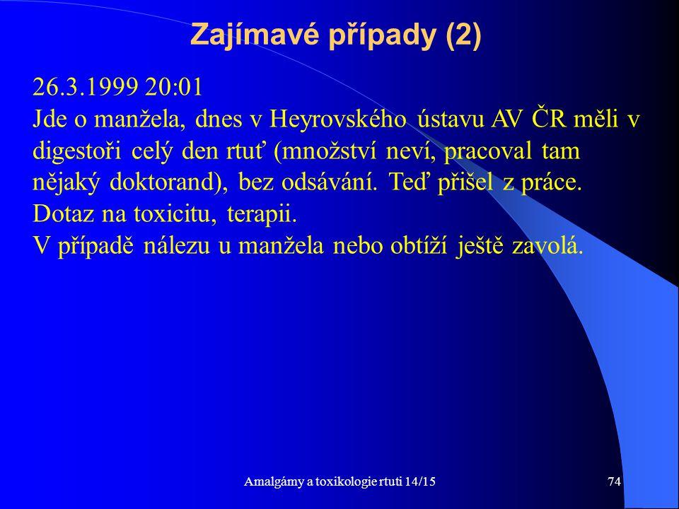 Amalgámy a toxikologie rtuti 14/1574 Zajímavé případy (2) 26.3.1999 20:01 Jde o manžela, dnes v Heyrovského ústavu AV ČR měli v digestoři celý den rtu