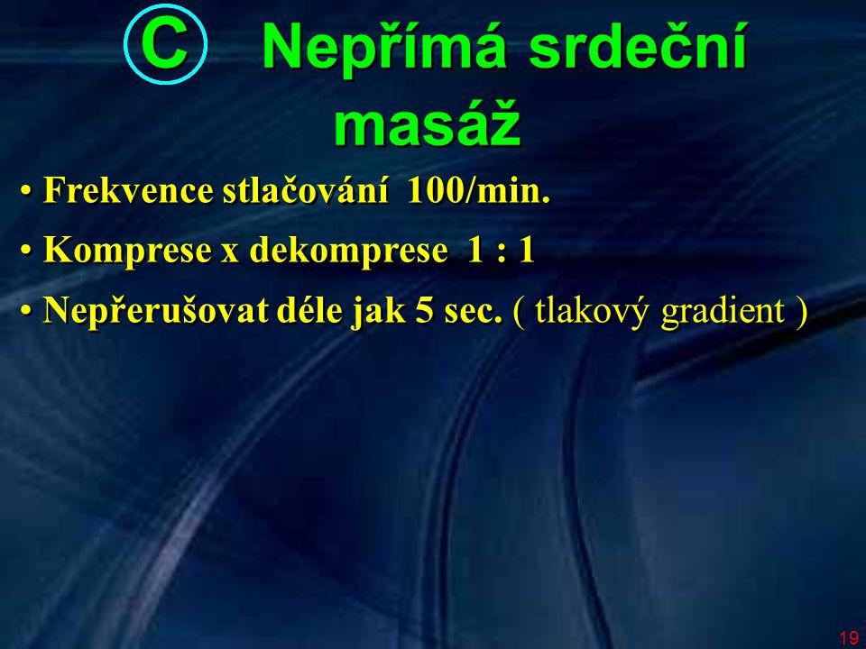 19 Frekvence stlačování 100/min. Komprese x dekomprese 1 : 1 Nepřerušovat déle jak 5 sec. ( tlakový gradient ) Frekvence stlačování 100/min. Komprese