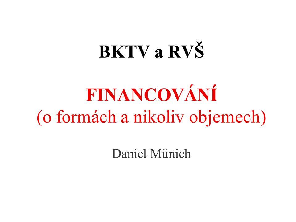 BKTV a RVŠ FINANCOVÁNÍ (o formách a nikoliv objemech) Daniel Münich