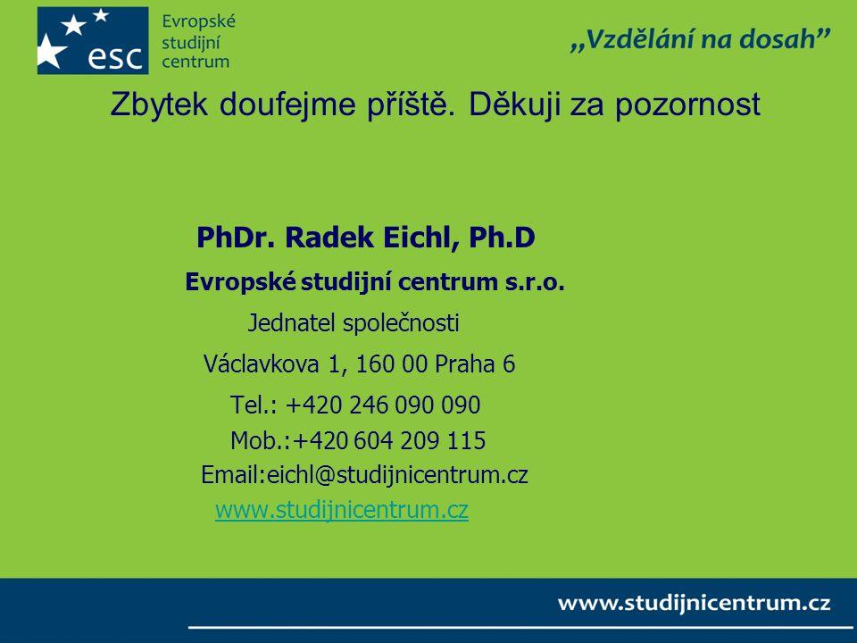 Zbytek doufejme příště. Děkuji za pozornost PhDr. Radek Eichl, Ph.D Evropské studijní centrum s.r.o. Jednatel společnosti Václavkova 1, 160 00 Praha 6