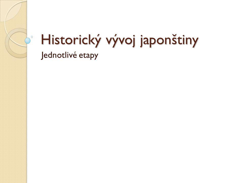 Historický vývoj japonštiny Jednotlivé etapy