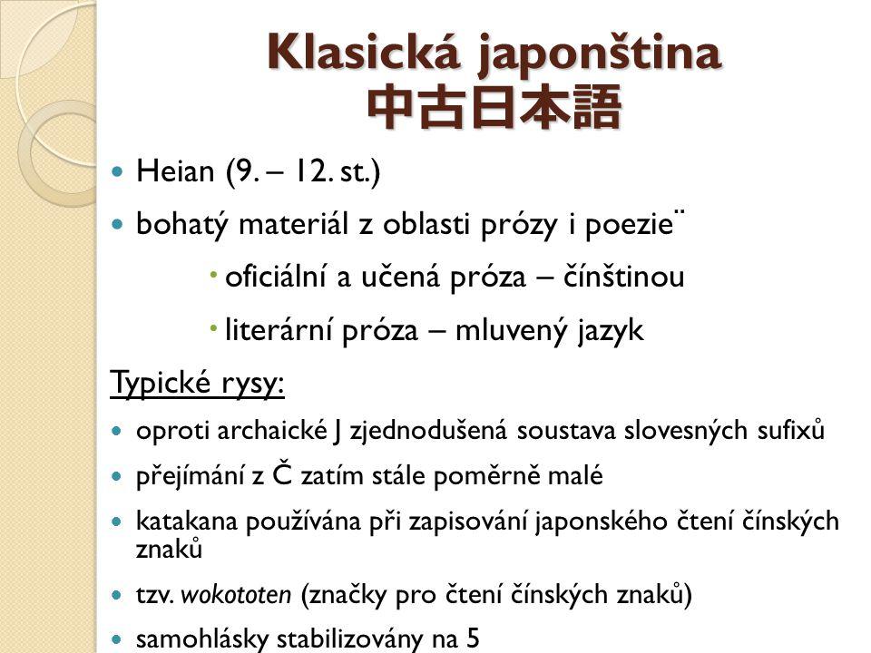 Klasická japonština 中古日本語 Heian (9. – 12. st.) bohatý materiál z oblasti prózy i poezie¨  oficiální a učená próza – čínštinou  literární próza – mlu