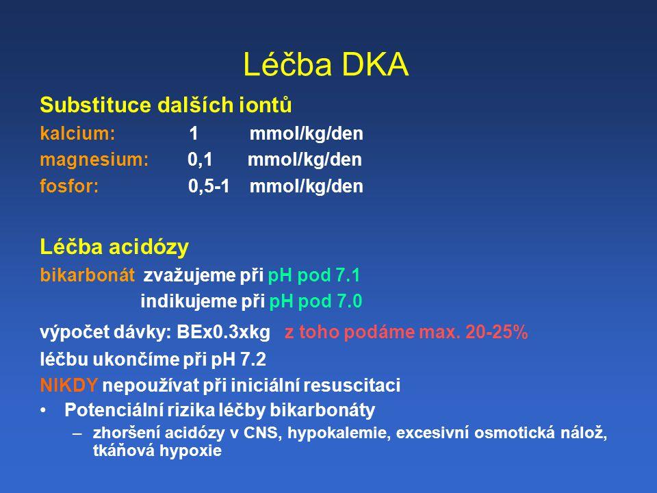 Léčba DKA Substituce dalších iontů kalcium: 1 mmol/kg/den magnesium: 0,1 mmol/kg/den fosfor: 0,5-1 mmol/kg/den Léčba acidózy bikarbonát zvažujeme při pH pod 7.1 indikujeme při pH pod 7.0 výpočet dávky: BEx0.3xkg z toho podáme max.