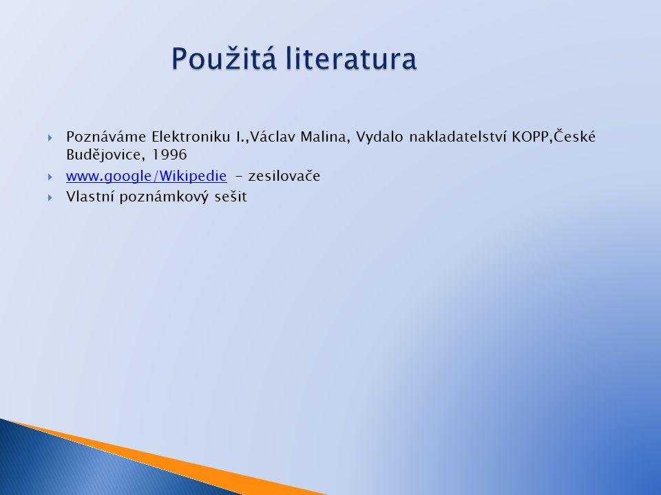  Poznáváme Elektroniku I.,Václav Malina, Vydalo nakladatelství KOPP,České Budějovice, 1996  www.google/Wikipedie - zesilovače www.google/Wikipedie 