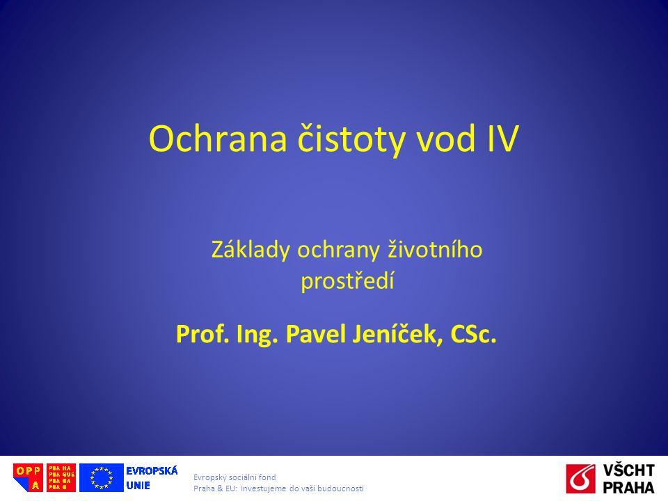 Evropský sociální fond Praha & EU: Investujeme do vaší budoucnosti Ochrana čistoty vod IV Prof. Ing. Pavel Jeníček, CSc. Základy ochrany životního pro