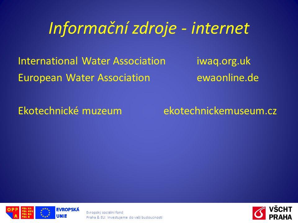 Evropský sociální fond Praha & EU: Investujeme do vaší budoucnosti Informační zdroje - internet International Water Association iwaq.org.uk European W
