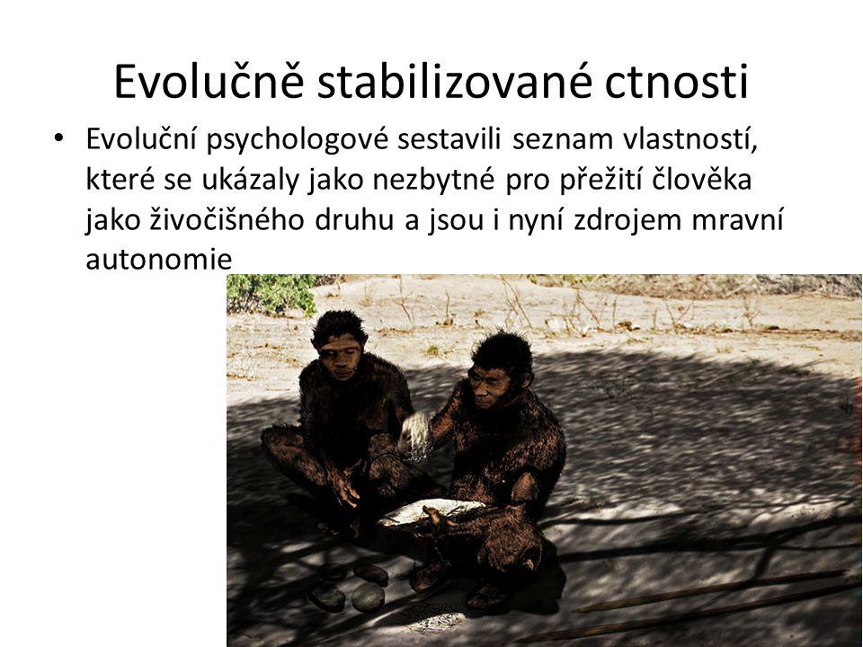 Evolučně stabilizované ctnosti Evoluční psychologové sestavili seznam vlastností, které se ukázaly jako nezbytné pro přežití člověka jako živočišného druhu a jsou i nyní zdrojem mravní autonomie