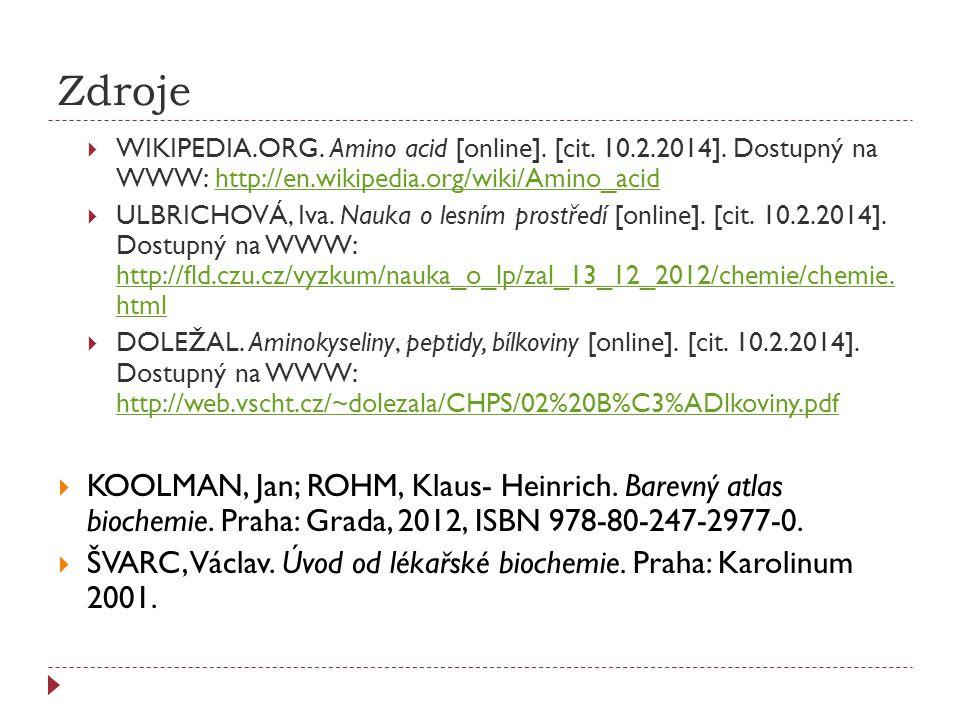 Zdroje  WIKIPEDIA.ORG. Amino acid [online]. [cit. 10.2.2014]. Dostupný na WWW: http://en.wikipedia.org/wiki/Amino_acidhttp://en.wikipedia.org/wiki/Am