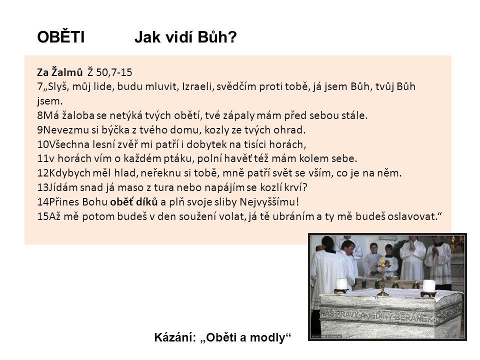 """Za Žalmů Ž 50,7-15 7""""Slyš, můj lide, budu mluvit, Izraeli, svědčím proti tobě, já jsem Bůh, tvůj Bůh jsem."""