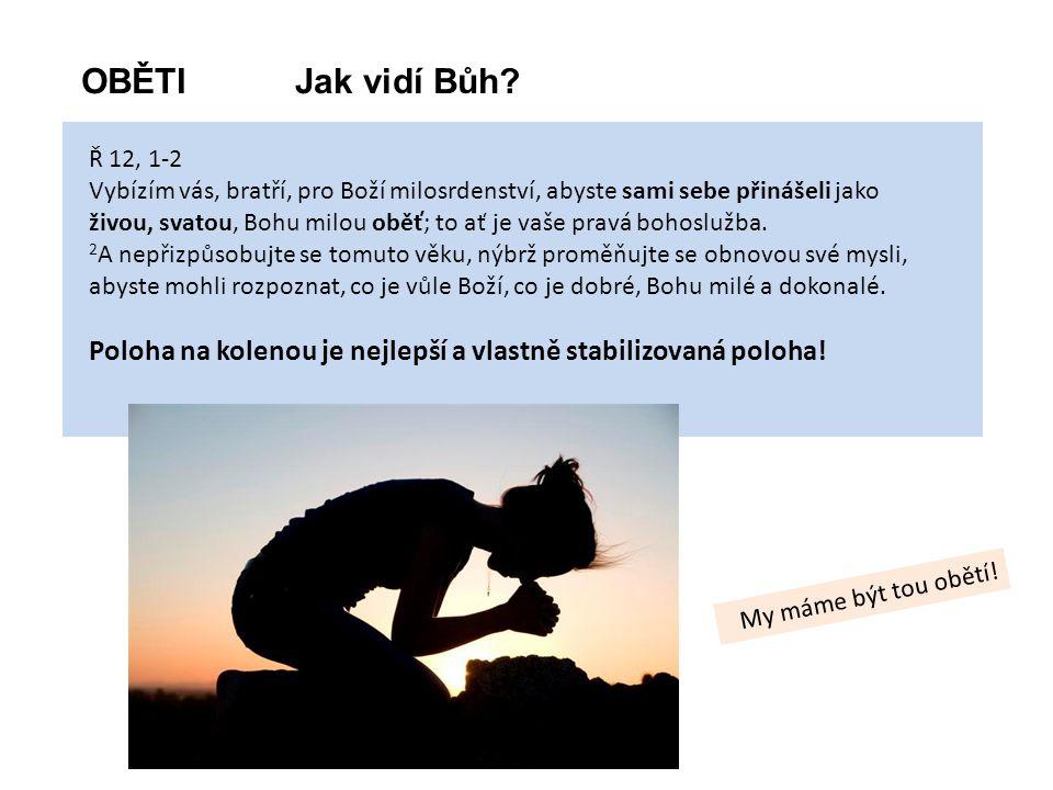 Ř 12, 1-2 Vybízím vás, bratří, pro Boží milosrdenství, abyste sami sebe přinášeli jako živou, svatou, Bohu milou oběť; to ať je vaše pravá bohoslužba.