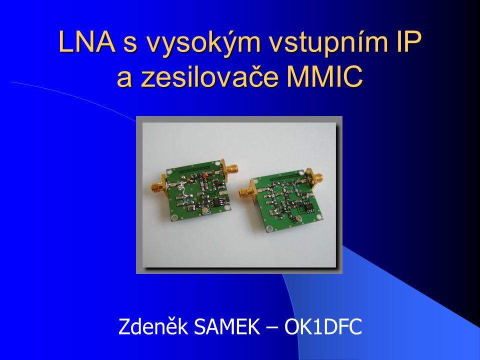 LNA s vysokým vstupním IP a zesilovače MMIC Zdeněk SAMEK – OK1DFC