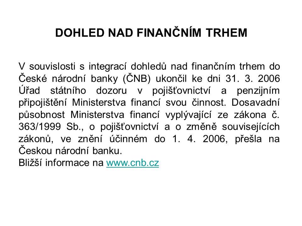 DOHLED NAD FINANČNÍM TRHEM V souvislosti s integrací dohledů nad finančním trhem do České národní banky (ČNB) ukončil ke dni 31. 3. 2006 Úřad státního