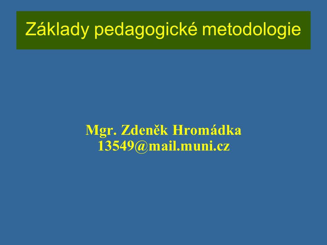 Základy pedagogické metodologie Mgr. Zdeněk Hromádka 13549@mail.muni.cz
