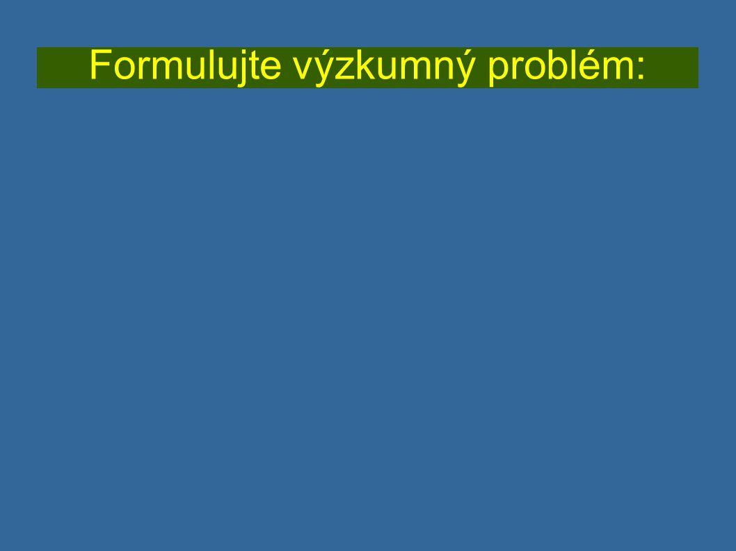 Formulujte výzkumný problém:
