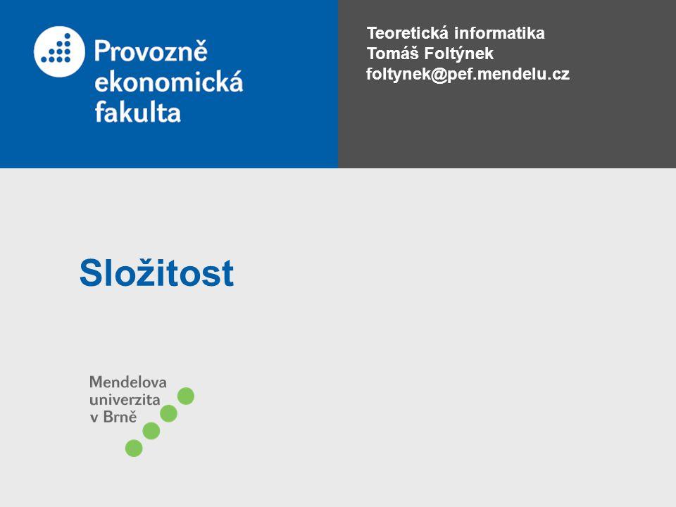 Teoretická informatika Tomáš Foltýnek foltynek@pef.mendelu.cz Složitost