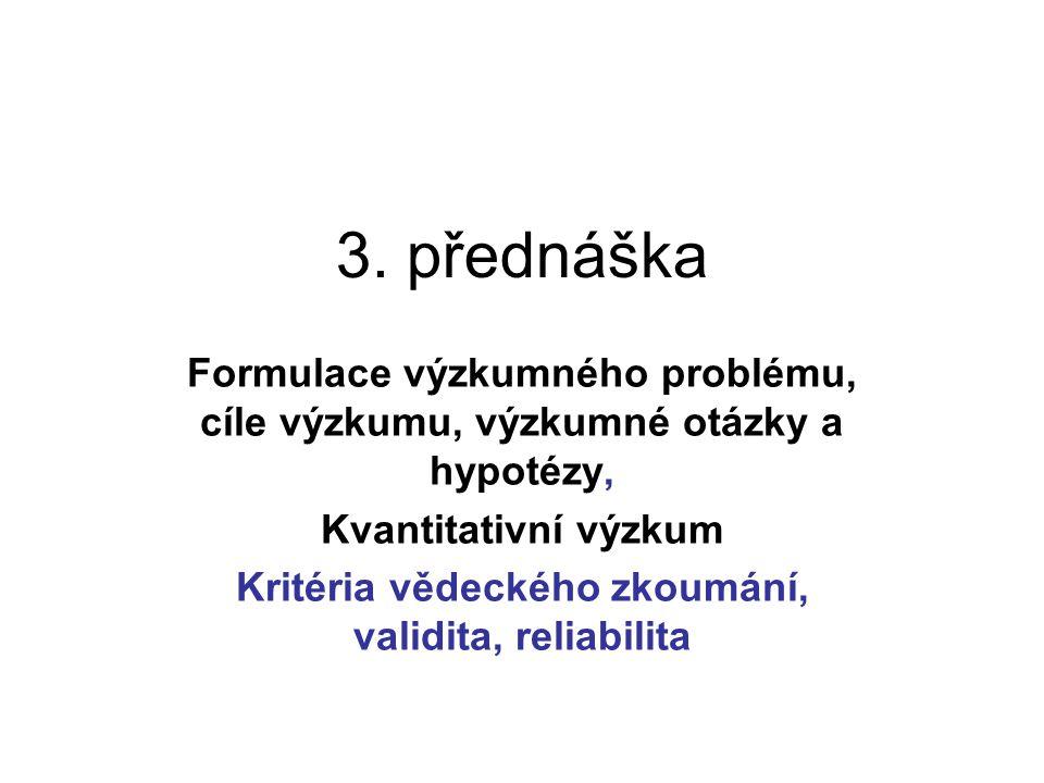 3. přednáška Formulace výzkumného problému, cíle výzkumu, výzkumné otázky a hypotézy, Kvantitativní výzkum Kritéria vědeckého zkoumání, validita, reli