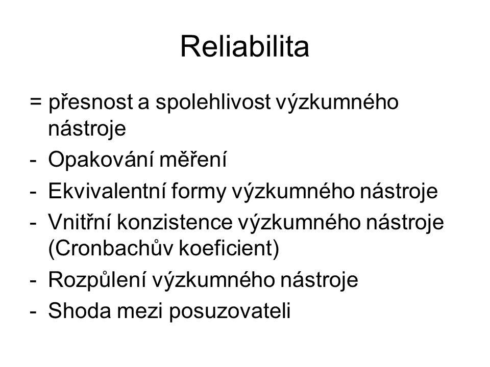 Reliabilita = přesnost a spolehlivost výzkumného nástroje -Opakování měření -Ekvivalentní formy výzkumného nástroje -Vnitřní konzistence výzkumného ná