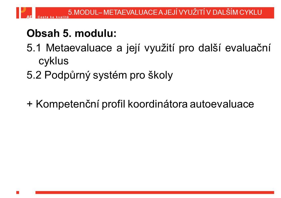 5.MODUL– METAEVALUACE A JEJÍ VYUŽITÍ V DALŠÍM CYKLU Obsah 5. modulu: 5.1 Metaevaluace a její využití pro další evaluační cyklus 5.2 Podpůrný systém pr