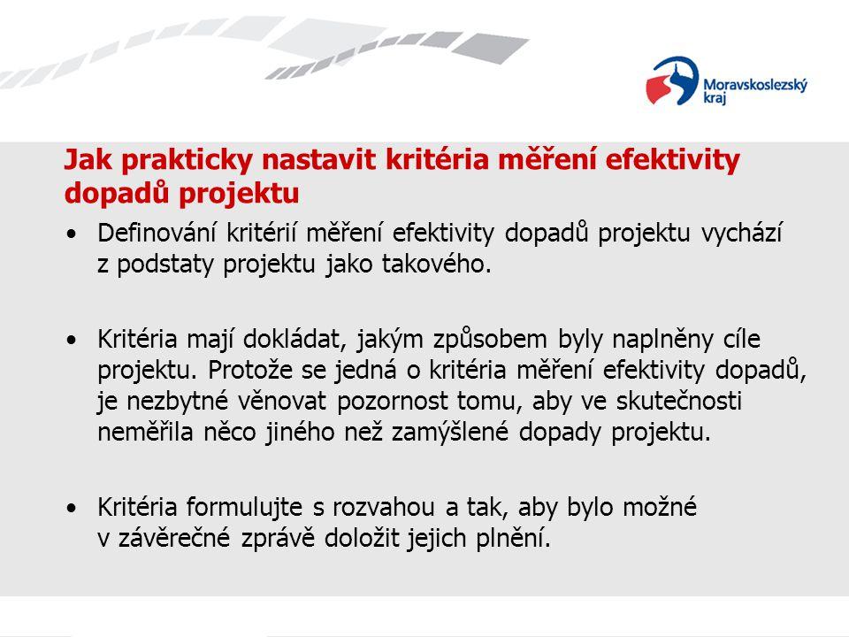 Jak prakticky nastavit kritéria měření efektivity dopadů projektu Definování kritérií měření efektivity dopadů projektu vychází z podstaty projektu jako takového.