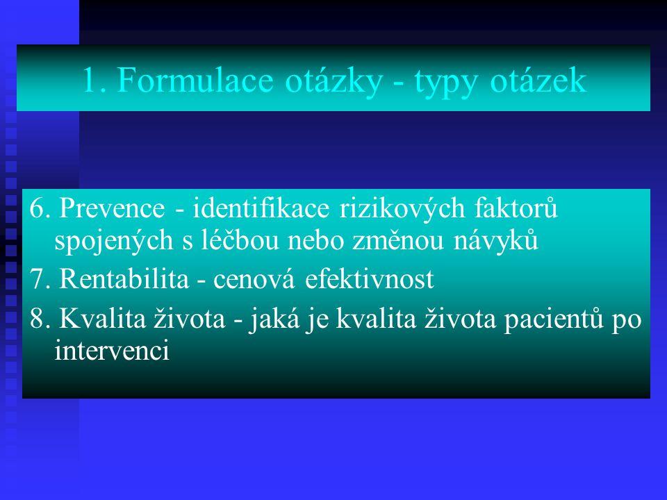 6. Prevence - identifikace rizikových faktorů spojených s léčbou nebo změnou návyků 7. Rentabilita - cenová efektivnost 8. Kvalita života - jaká je kv
