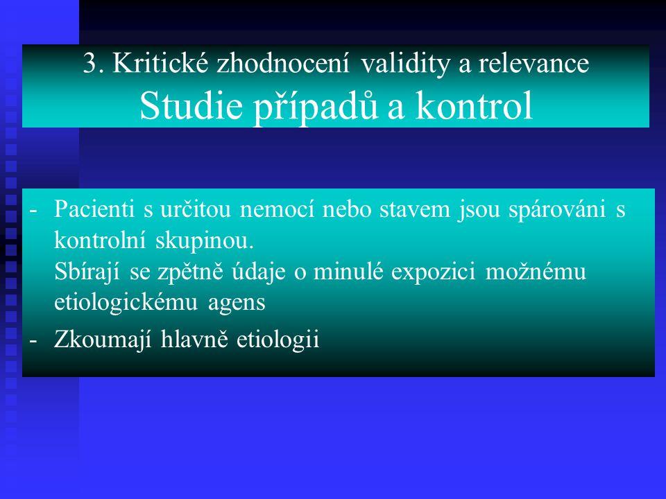 3. Kritické zhodnocení validity a relevance Studie případů a kontrol -Pacienti s určitou nemocí nebo stavem jsou spárováni s kontrolní skupinou. Sbíra