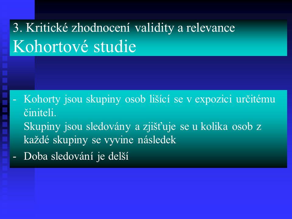 3. Kritické zhodnocení validity a relevance Kohortové studie -Kohorty jsou skupiny osob lišící se v expozici určitému činiteli. Skupiny jsou sledovány