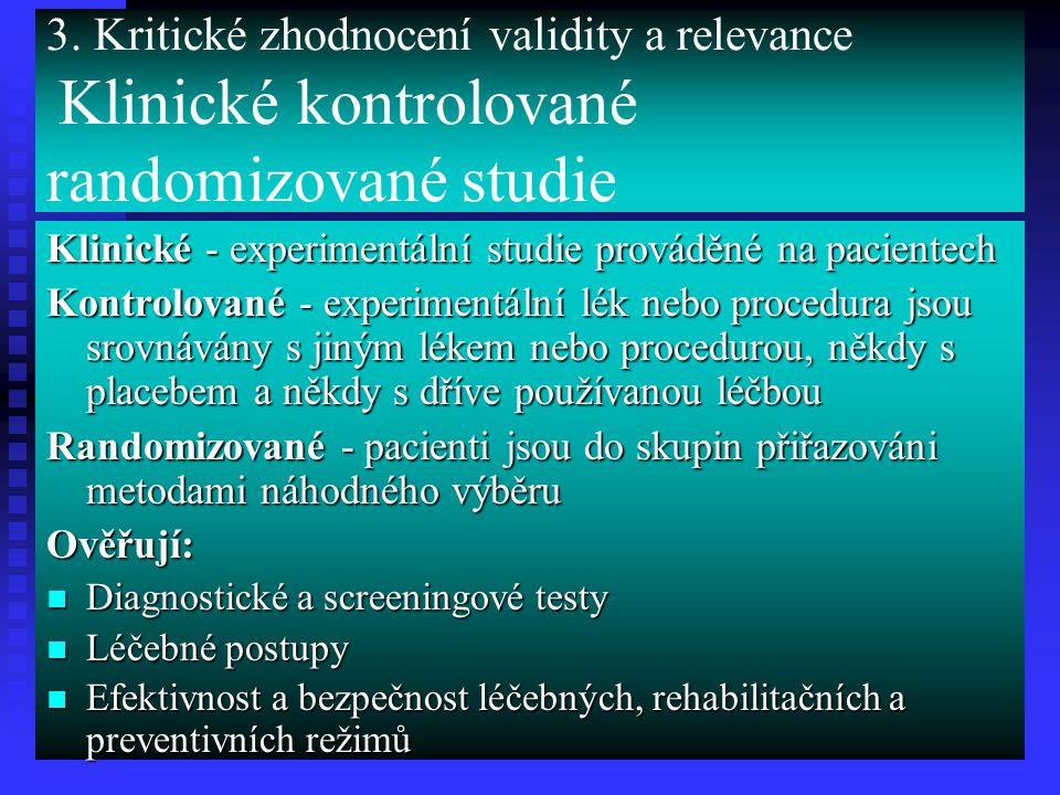 3. Kritické zhodnocení validity a relevance Klinické kontrolované randomizované studie Klinické - experimentální studie prováděné na pacientech Kontro