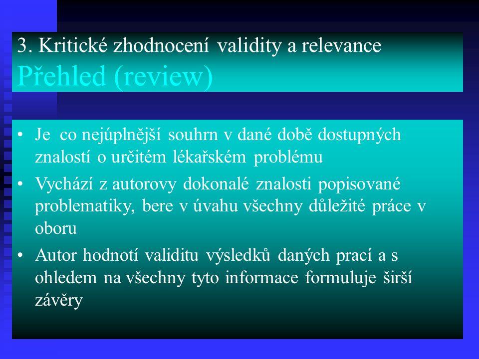 3. Kritické zhodnocení validity a relevance Přehled (review) Je co nejúplnější souhrn v dané době dostupných znalostí o určitém lékařském problému Vyc
