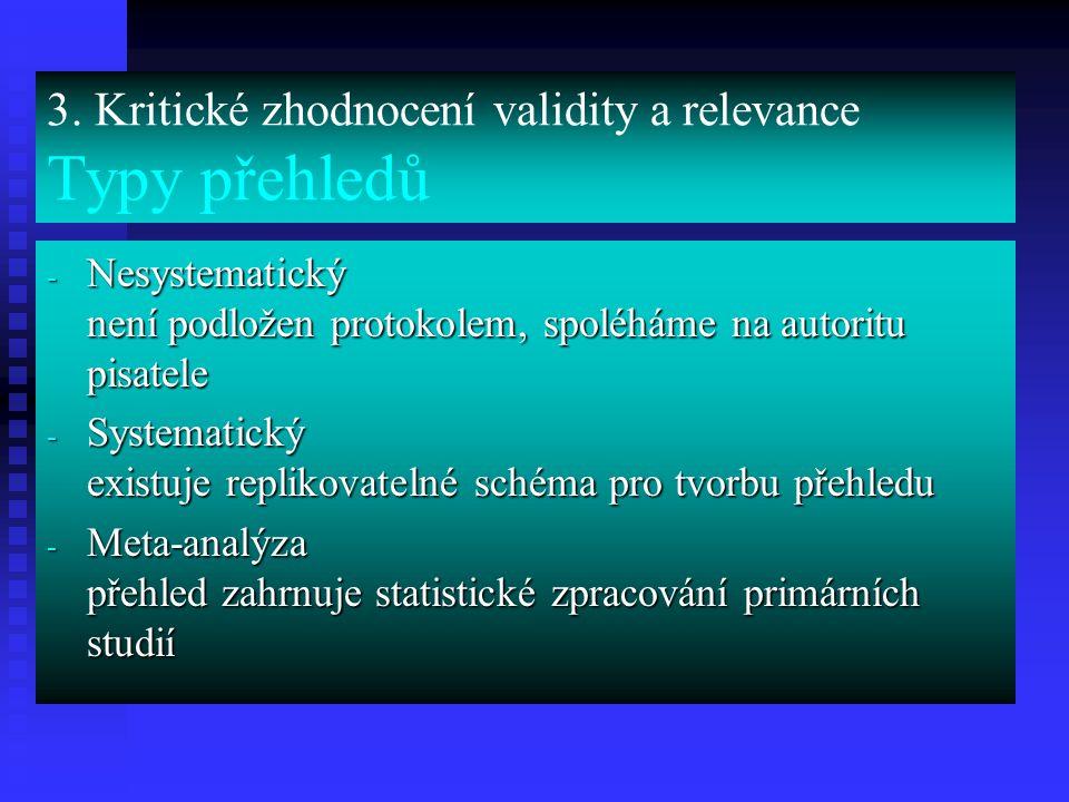 3. Kritické zhodnocení validity a relevance Typy přehledů - Nesystematický není podložen protokolem, spoléháme na autoritu pisatele - Systematický exi