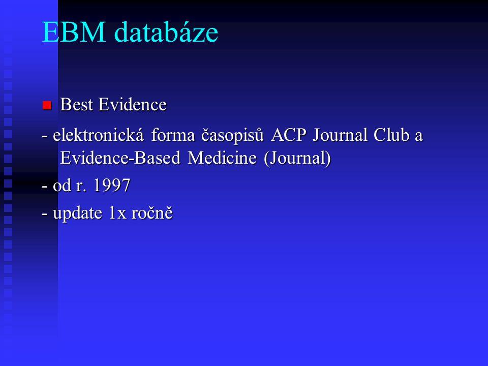 EBM databáze Best Evidence Best Evidence - elektronická forma časopisů ACP Journal Club a Evidence-Based Medicine (Journal) - od r. 1997 - update 1x r