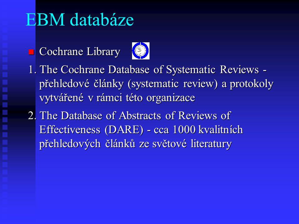 EBM databáze Cochrane Library Cochrane Library 1. The Cochrane Database of Systematic Reviews - přehledové články (systematic review) a protokoly vytv