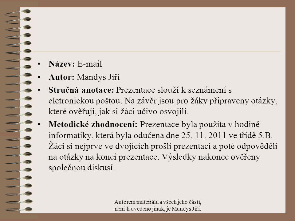 Název: E-mail Autor: Mandys Jiří Stručná anotace: Prezentace slouží k seznámení s eletronickou poštou.