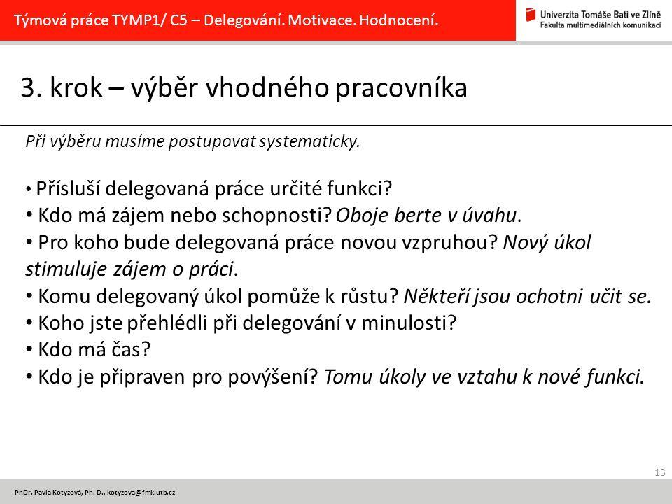 13 PhDr. Pavla Kotyzová, Ph. D., kotyzova@fmk.utb.cz 3. krok – výběr vhodného pracovníka Týmová práce TYMP1/ C5 – Delegování. Motivace. Hodnocení. Při