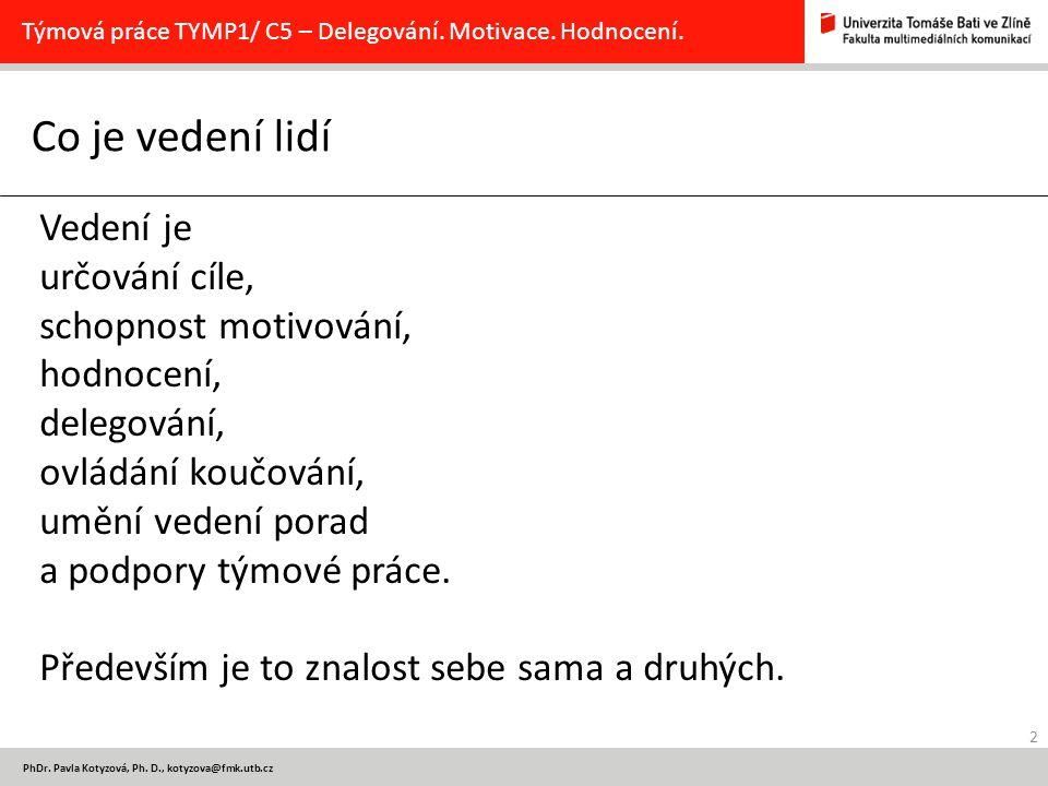 2 PhDr. Pavla Kotyzová, Ph. D., kotyzova@fmk.utb.cz Co je vedení lidí Týmová práce TYMP1/ C5 – Delegování. Motivace. Hodnocení. Vedení je určování cíl