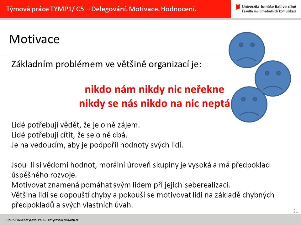 21 PhDr. Pavla Kotyzová, Ph. D., kotyzova@fmk.utb.cz Motivace Týmová práce TYMP1/ C5 – Delegování. Motivace. Hodnocení. Základním problémem ve většině