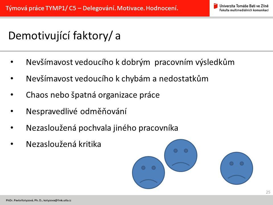 25 PhDr. Pavla Kotyzová, Ph. D., kotyzova@fmk.utb.cz Demotivující faktory/ a Týmová práce TYMP1/ C5 – Delegování. Motivace. Hodnocení. Nevšímavost ved