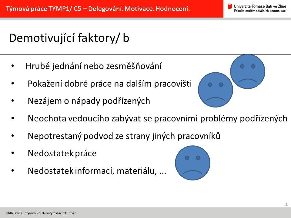 26 PhDr. Pavla Kotyzová, Ph. D., kotyzova@fmk.utb.cz Demotivující faktory/ b Týmová práce TYMP1/ C5 – Delegování. Motivace. Hodnocení. Hrubé jednání n