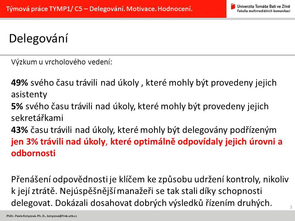 3 PhDr. Pavla Kotyzová, Ph. D., kotyzova@fmk.utb.cz Delegování Týmová práce TYMP1/ C5 – Delegování. Motivace. Hodnocení. Výzkum u vrcholového vedení: