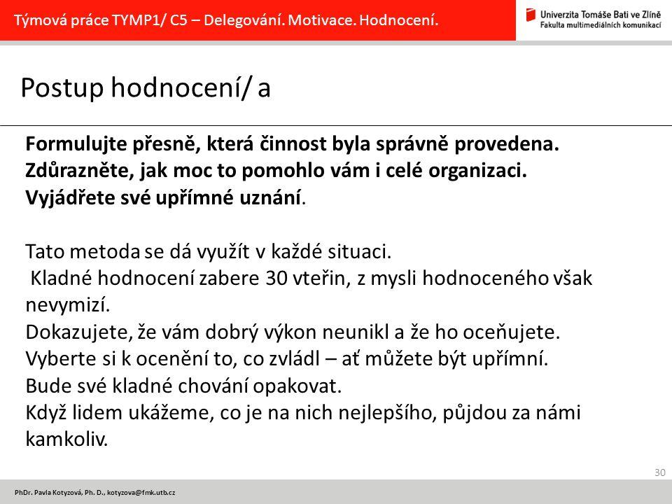 30 PhDr. Pavla Kotyzová, Ph. D., kotyzova@fmk.utb.cz Postup hodnocení/ a Týmová práce TYMP1/ C5 – Delegování. Motivace. Hodnocení. Formulujte přesně,