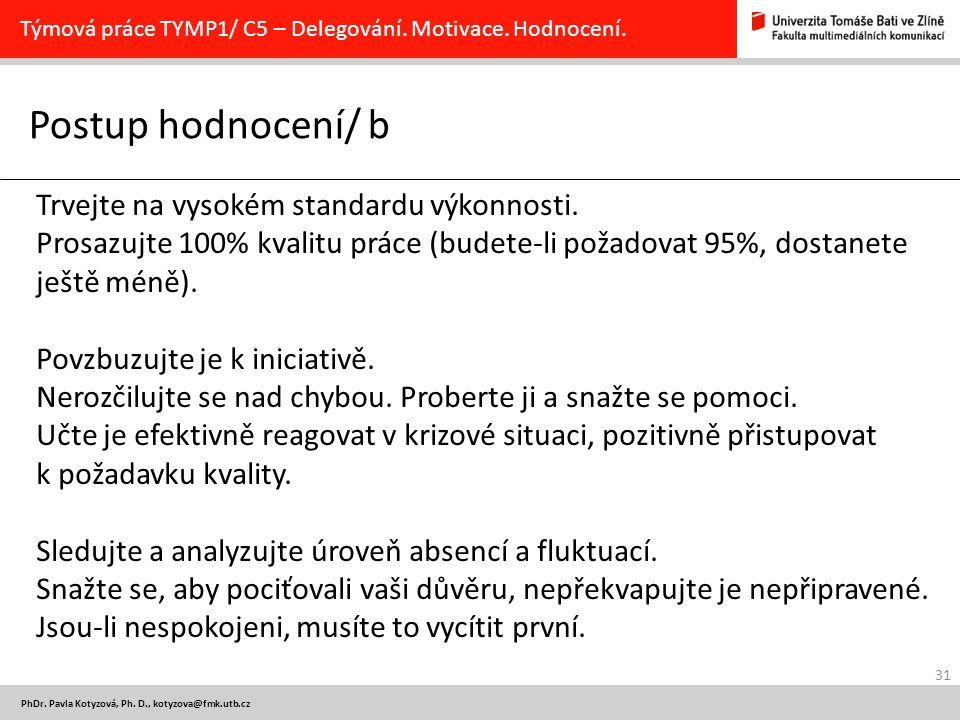 31 PhDr. Pavla Kotyzová, Ph. D., kotyzova@fmk.utb.cz Postup hodnocení/ b Týmová práce TYMP1/ C5 – Delegování. Motivace. Hodnocení. Trvejte na vysokém