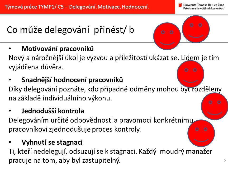 5 Co může delegování přinést/ b Týmová práce TYMP1/ C5 – Delegování. Motivace. Hodnocení. Motivování pracovníků Nový a náročnější úkol je výzvou a pří