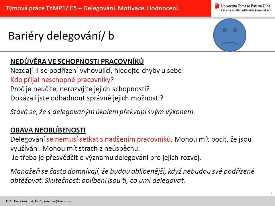 7 PhDr. Pavla Kotyzová, Ph. D., kotyzova@fmk.utb.cz Bariéry delegování/ b Týmová práce TYMP1/ C5 – Delegování. Motivace. Hodnocení. NEDŮVĚRA VE SCHOPN