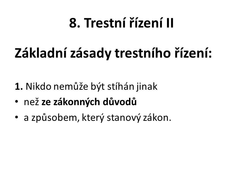 8. Trestní řízení II Základní zásady trestního řízení: 1.
